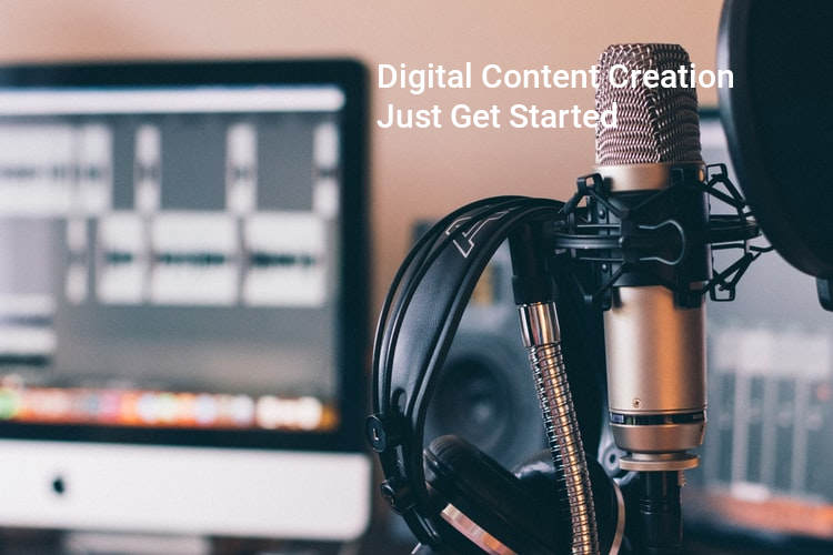 Digital Content Creation-Just Get Started